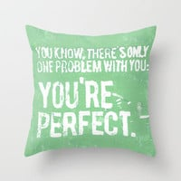 You know, there's only one problem with you Throw Pillow by Pixel Pop | Society6