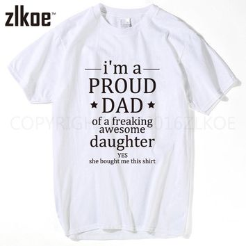Father 's Day t shirt 2017 New Summer Funny I'm A Proud Dad Of Freaking Awesome Daughter T Shirt Men Joke GIFT T-shirt Cotton