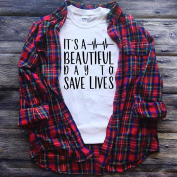 It's A Beautiful Day To Save Lives Adult Shirt