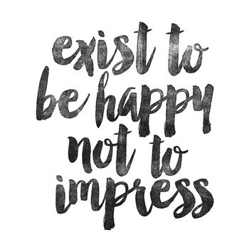 "Printable Art Inspirational Print ""Exist to be Happy not to Impress"" Typography Quote Home Decor Motivational Poster Scandinavian Wall Art"
