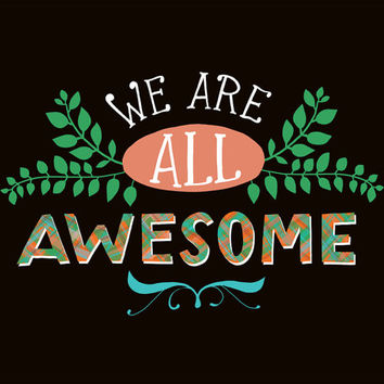 "We Are All Awesome Print: 10""x8"" Motivational Quote Fun Hand-Lettered Typography"