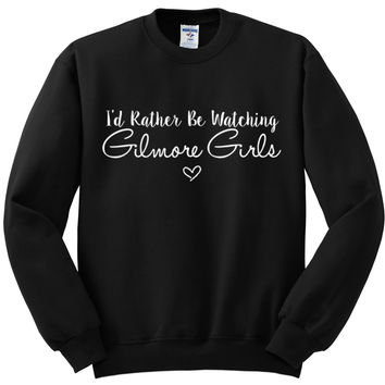 "Gilmore Girls Names ""I'd Rather Be Watching Gilmore Girls"" Crewneck Sweatshirt"