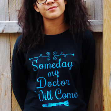 Someday My Doctor Will Come Long Sleeve T-Shirt. Doctor Who Shirt.