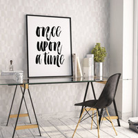ONCE UPON a TIME,Typography Print,Printable Art,Dorm Room Decor,Quote Prints,Girls Room Decor,Home Decor,Wall Art,Modern Office Decor,Quotes