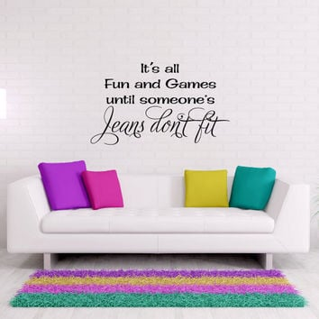It's all Fun & Games until Someones Jeans Don't Fit Vinyl Wall Words Decal Sticker Graphic