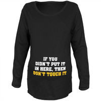 Don't Touch It Black Maternity Soft Long Sleeve T-Shirt