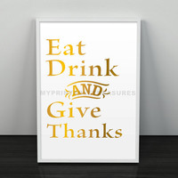 Eat Drink and Give Thanks Print in Metallic Gold, Quote Art, Instant Download Printable Wall Art