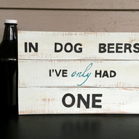 Reclaimed wood sign - In Dog Beers I've Only Had One -funny hand painted wall hanging