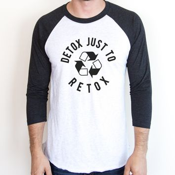Detox Just to Retox Raglan