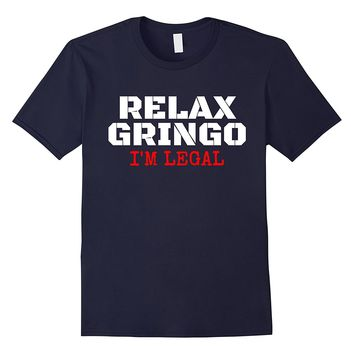 Relax Gringo Im Legal T-Shirt