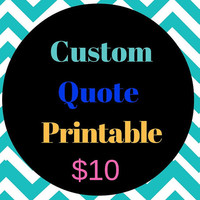 Your Favorite Quote, Custom Quote Print, Custom Text, Custom Wall Sign, Personalized Poster, Quote, Sign, Printable Custom Wall Decor