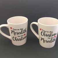 greys anatomy mug/Best Friend Mugs |   You're The Meredith To My Cristina | Cristina To My Meredith | Gift for Best Friend | Sister Gift