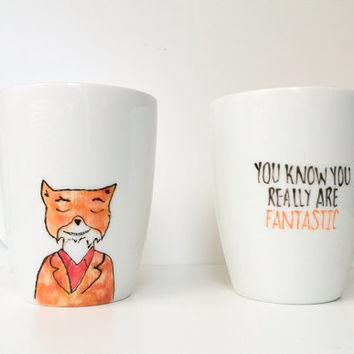 Fantastic Mr. Fox hand painted mug. You know you really are fantastic quote mug. Fox mug