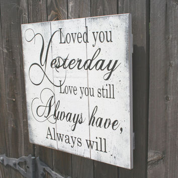 Loved You Yesterday Love You Still Always Have Always Will Pallet Sign Wedding Anniversary Shabby Chic Wall Decor Distressed Wood Sign