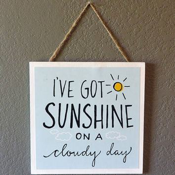 I've Got Sunshine on a Cloudy Day Hanging Art Print - Mounted, Wood, 8 x 8,