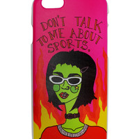 Don't Talk to Me About Sports iPhone 6 Case