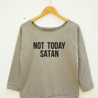 Not Today Satan Shirt Funny Quote Hipster Cool Tumblr Shirt Wide Neck Sweatshirt Women Sweatshirt Off Shoulder Women Long Sleeve Sweatshirt