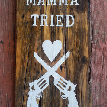 Mamma tried hand painted wood sign, Gun silhouette on wood, Country wall decor, rebel wall decor, rustic wood sign, pallet painted sign,