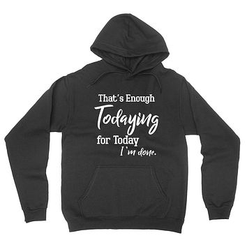 That's enough todaying for today I'm done funny introvert  hoodie