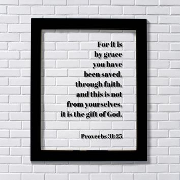 Ephesians 2:8 - For it is by grace you have been saved through faith and this is not from yourselves it is the gift of God - Scripture Frame