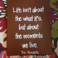 Life isn't about the what if's but about the moments we live. Life. Quote. 11 x 14 inch quote canvas