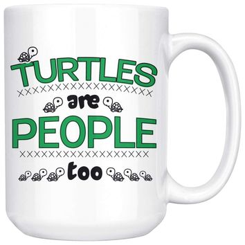 Turtles Are People Too 15oz White Coffee Mugs