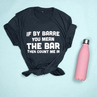 If by Barre You Mean The Bar Unisex Viscose Tee
