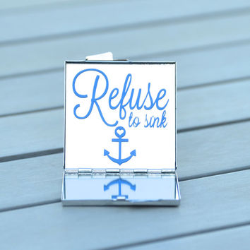 Quote - Refuse to sink | Nautical themed compact mirror for your purse, backpack or makeup bag great for gift giving | Gift under 20