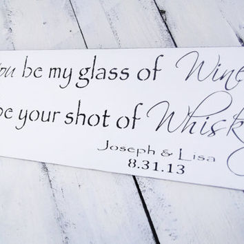 "Customized Country Wedding Sign, bar sign, drink table  ""You be my glass of wine, I'll be your shot of Whiskey"" signature drink, cocktail"