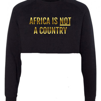 AFRICA IS NOT A COUNTRY CROP SWEATSHIRT GOLD (Limited Edition)