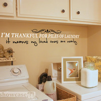 I'm Thankful For Piles Of Laundry, It Means My Loved Ones Are Nearby - Vinyl Wall Art - Laundry Room, Washing, Clean, Fun - FREE Shipping