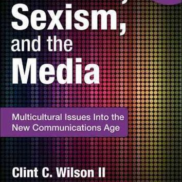 Racism, Sexism, and the Media: Multicultural Issues into the New Communications Age