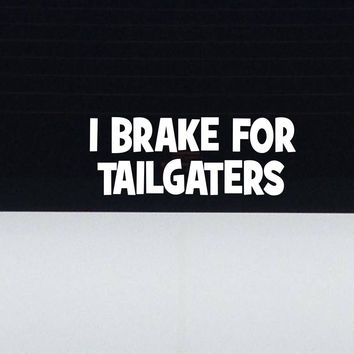 I Brake For Tailgaters decal