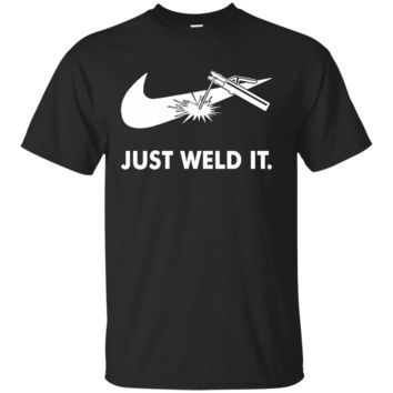 Just Weld It Funny Welder T Shirt