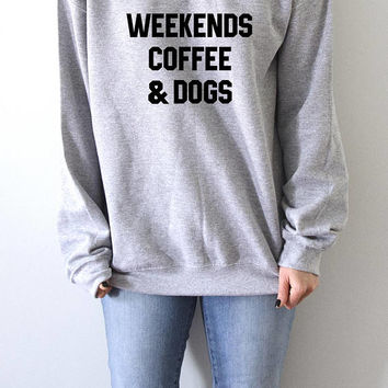 Weekends coffee and dogs Sweatshirt fashion teen girls womens gifts ladies saying humor love animal bed jumper cute coffee dog