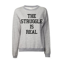 The Struggle is Real Sweatshirt | Hip Hop Sweatshirt | Keep it 100