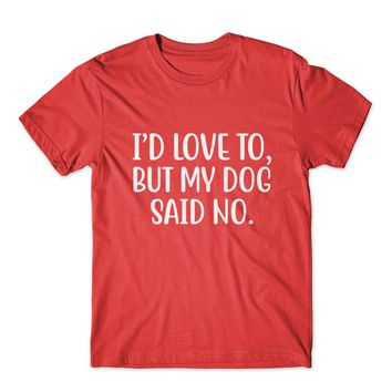 I'd Love To, But My Dog Say No T-Shirt 100% Cotton Premium Tee