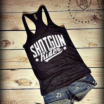 Shotgun Rider - Tim McGraw - Country Tank Top -- Racerback, Burnout Tank Top- Sizes S-XL. Other Colors Available