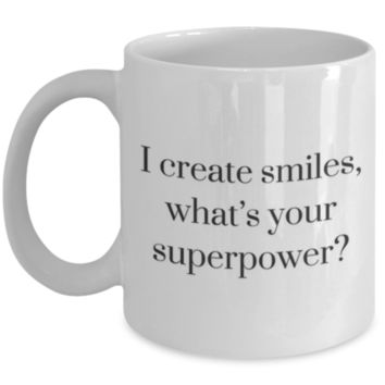 Cute Coffee Mug: I Create Smiles, What's Your Superpower? - Perfect Gift for Sibling, Parent, Relative, Best Friend, Coworker, Roommate - Birthday Gift - Christmas Gift