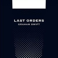 Last Orders (Picador 40th Anniversary Edition) : Graham Swift : 9781447202820