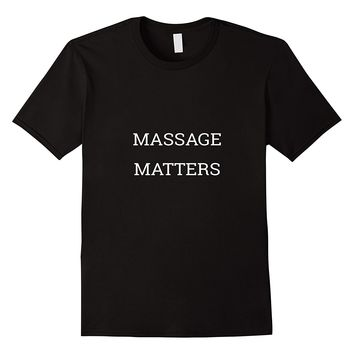 MASSAGE MATTERS THERAPIST CELEBRATION SHIRT