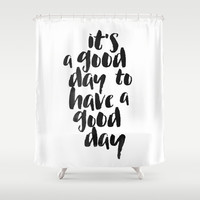 It's a good day to have a good day Shower Curtain by White Print Design