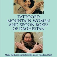 Tattooed Mountain Women and Spoonboxes of Daghestan: Magic Medicine Symbols in Silk, Stone, Wood and Flesh: Chenciner - AbeBooks - 9781898948810: THE SAINT BOOKSTORE