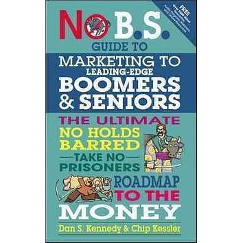 The No B.S. Guide to Marketing to Leading Edge Boomers & Seniors