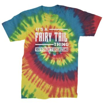 It's A Fairy Tail Thing  Mens Tie-Dye T-shirt