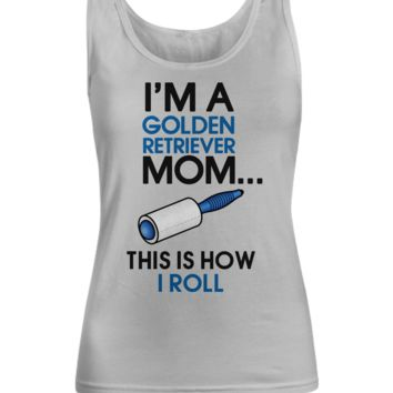 I'm a golden retriever mom - This is how I roll