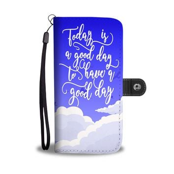 Today is a good day to have a good day phone wallet, case