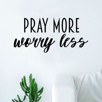 Pray More Worry Less Decal Sticker Wall Vinyl Art Home Decor Teen Quote Inspirational Blessed Religious