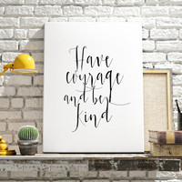 "Instant download ""Have Courage and be kind"" Typography art Home decor Motivational poster Inspiring quote Printable poster Wall artwork"