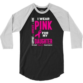 I Wear Pink For My Daughter (Breast Cancer Awareness) 3/4 Sleeve Shirt